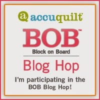 Accuquilt BOB Block on Board Blog Hop