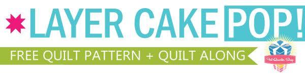 Layer Cake Pop Free Pattern + Quilt Along at Fat Quarter Shop