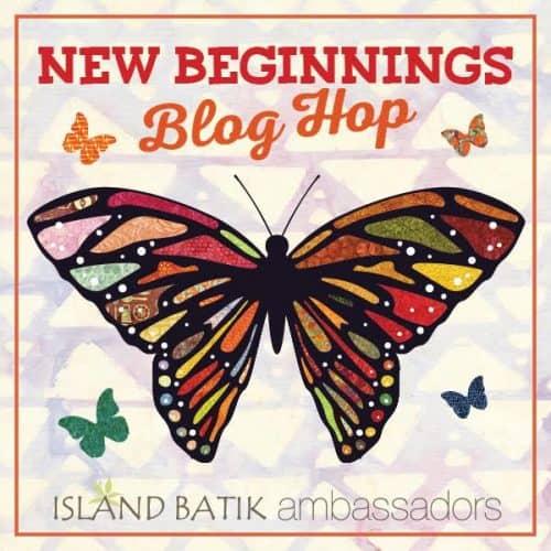 New Beginnings Blog Hop - Island Batik Ambassadors